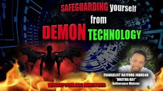 SAFE GUARDING from ((DEMON TECHNOLOGY)):By a Demon Deliverance Minister