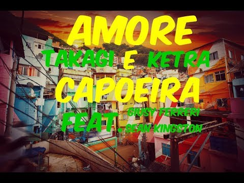 Takagi & Ketra - Amore e Capoeira ft. Giusy Ferreri, Sean Kingston || DOWNLOAD || RADIO EDIT