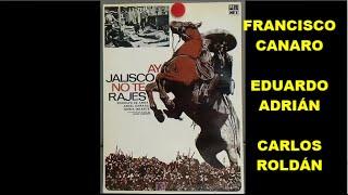 Video FRANCISCO CANARO - EDUARDO ADRIAN - CARLOS ROLDÁN - AY JALISCO NO TE RAJES download MP3, 3GP, MP4, WEBM, AVI, FLV Oktober 2018