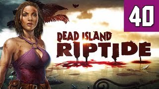 Dead Island Riptide Walkthrough - Part 40 Safe Haven Gameplay Commentary