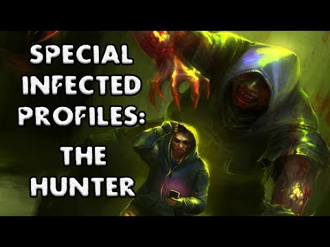 *L4D2* SPECIAL INFECTED PROFILES: -THE HUNTER-