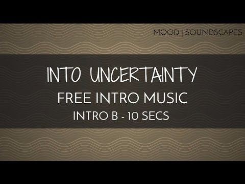 Free Intro Short Music - 'Into Uncertainty'' (Intro B - 10 seconds)
