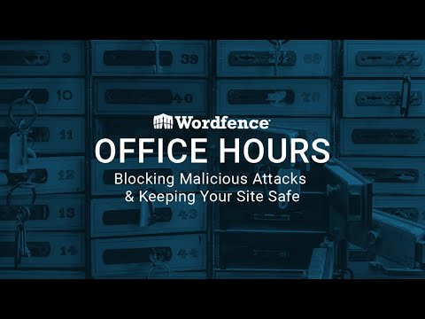 Wordfence Office Hours: Blocking Malicious Attacks - May 12, 2020