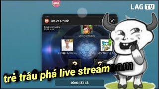 Khi bạn live stream và bị trẻ trâu phá xử lý nó thế nào !!!