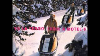 Yo La Tengo - From A Motel 6 (Steve Fisk Remix)