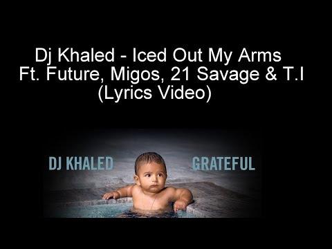 Dj Khaled - Iced Out My Arms Ft. Future, Migos, 21 Savage & T.I (Lyrics Video)