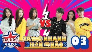 TAY NHANH HƠN NÃO | TẬP 3 : Khánh Vũ quay trở lại tiếp tục đối đầu Nhi Katy | LA LA GAME
