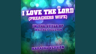 Video I Love the Lord (Preachers Wife) (In the Style of Whitney Houston) (Karaoke Version) download MP3, 3GP, MP4, WEBM, AVI, FLV Oktober 2018