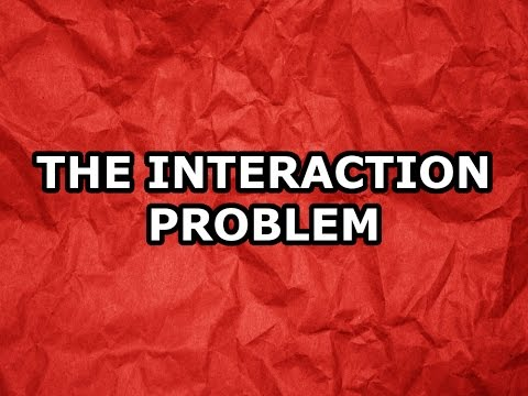 The Interaction Problem
