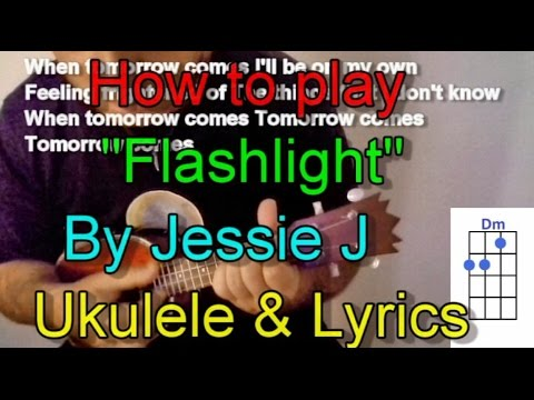 How To Play Flashlight By Jessie J Ukulele Guitar Chords Lyrics