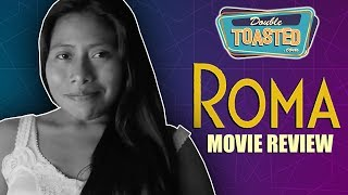 ROMA MOVIE REVIEW - Double Toasted Reviews