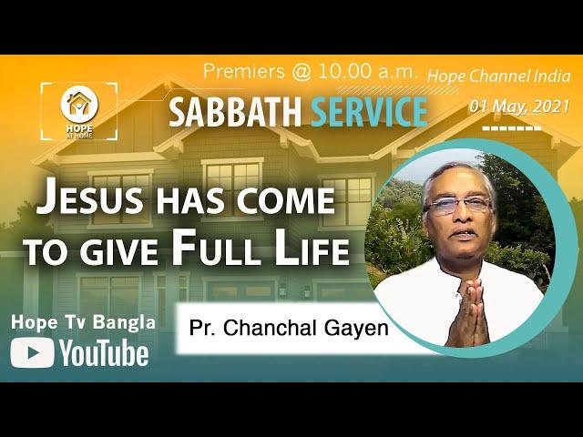 Bangla Sabbath Service   Jesus has come to give Full Life    Pr. Chanchal Gayen   01 May 2021