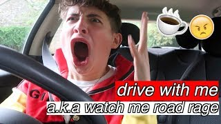 Drive With Me !! (me having road rage for 14 minutes straight)