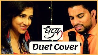 Dhadak Cover Song | Dhadak Title Song Cover | New Hindi Movie Songs 2018 | Duet Cover Male - Female