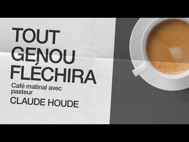 8 Janvier 2021 _Tout genou fléchira _Claude Houde