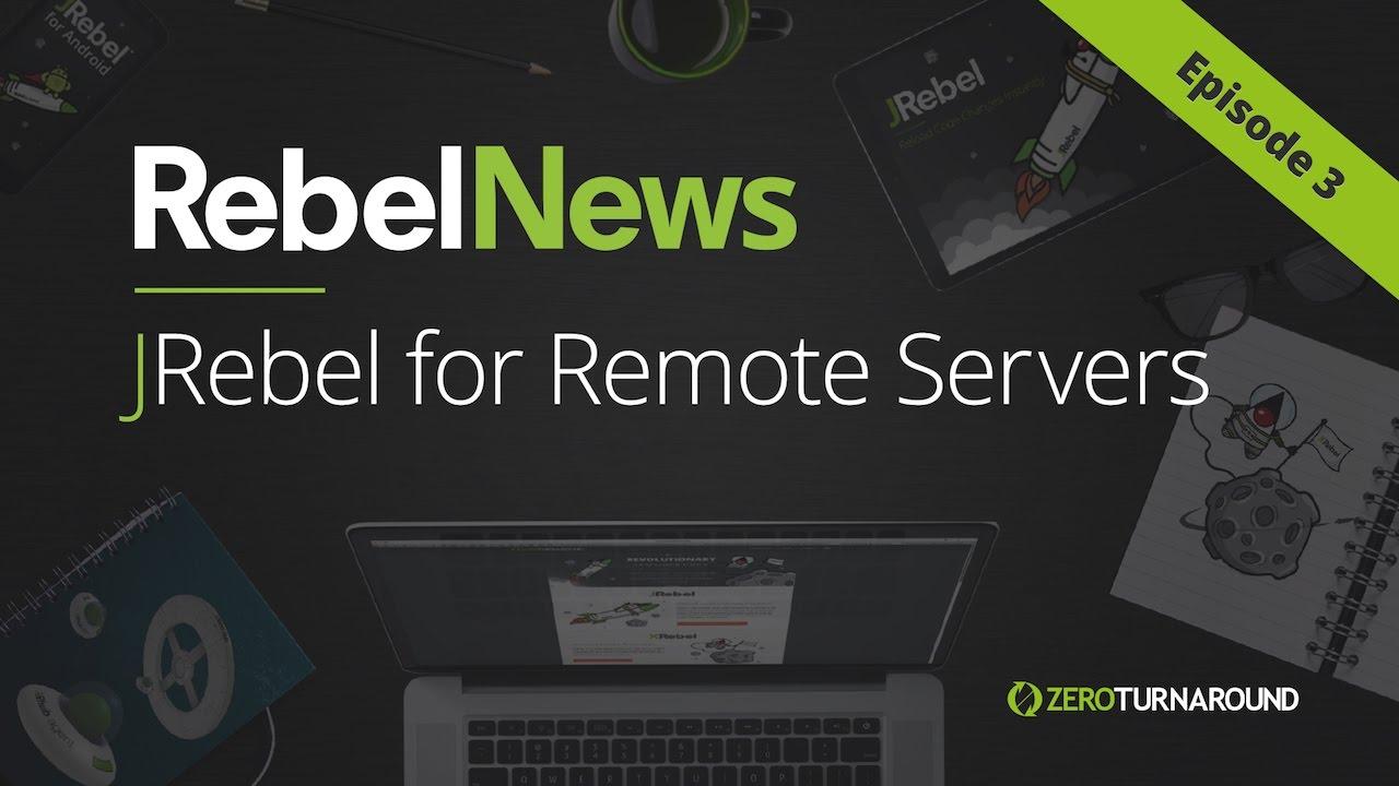 RebelNews Episode #3: JRebel for Remote Servers