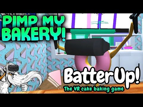 """Batter Up! VR Gameplay - """"PIMP MY BAKERY!!!"""" HTC Vive Virtual Reality Let's Play"""