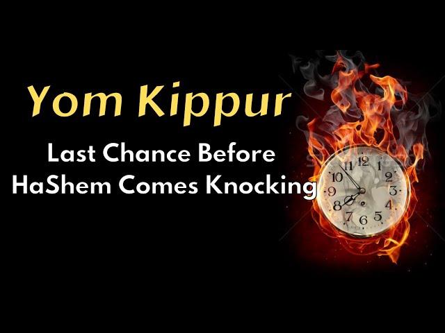 Yom Kippur - Last Chance Before HaShem Comes Knocking