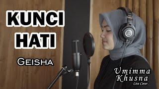 KUNCI HATI ( GEISHA ) - UMIMMA KHUSNA OFFICIAL LIVE COVER