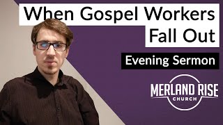 When Gospel Workers Fall Out - Kris Lane - 21st February 2021 - MRC Evening