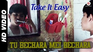 Tu Bechara Mein Bechara Official Video | Take It Easy | Raj Zutshi & Anang Desai