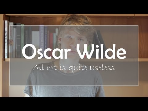 "Oscar Wilde: ""All Art Is Quite Useless"""
