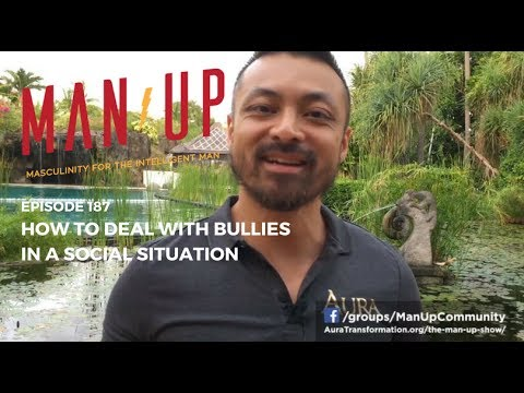 How To Deal With Bullies In A Social Situation - The Man Up Show, Ep. 187
