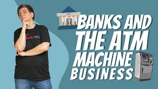Banks and The ATM Machine Business