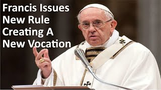 Francis Issues New Rule Creating A New Vocation