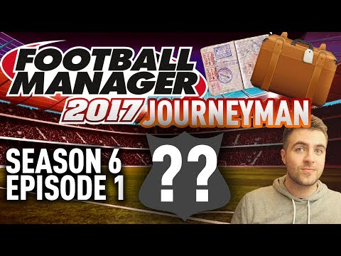 JOURNEYMAN FM SAVE! | THE RETURN, NEW CLUB! - EPISODE 1 - S6 | FOOTBALL MANAGER 17 - FM17 SAVE!