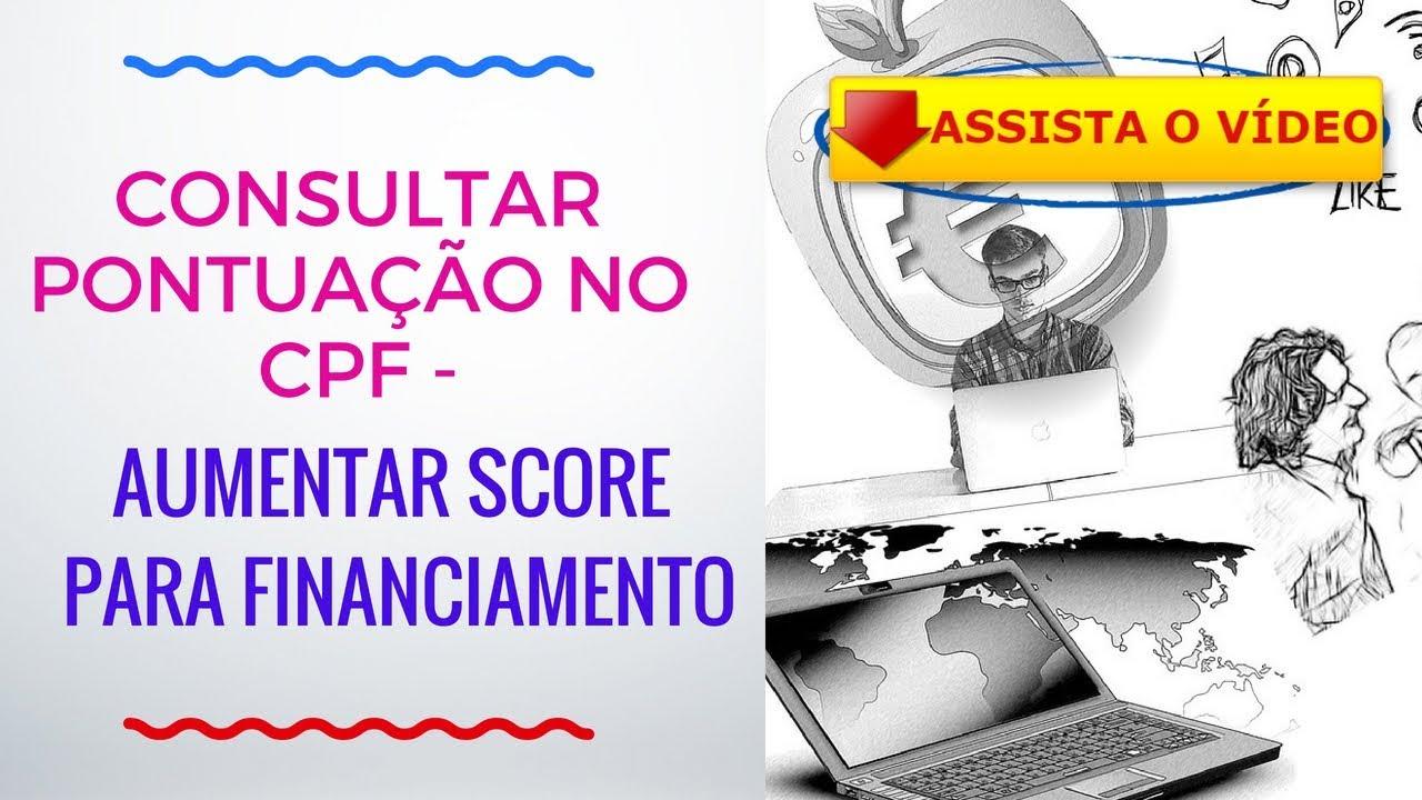 CONSULTAR PONTUAÇÃO NO CPF AUMENTAR SCORE PARA FINANCIAMENTO