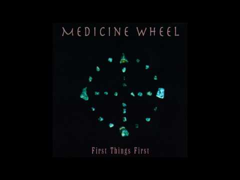 Medicine Wheel  - First Things First