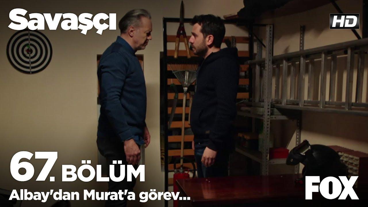 Albay'dan Murat'a görev - Savaşçı 67. Bölüm