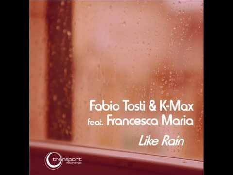 Fabio Tosti & K-Max feat. Francesca Maria - Like Rain (Original Mix)