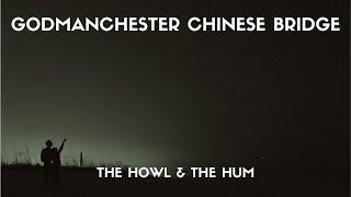 The Howl & The Hum - Godmanchester Chinese Bridge (Lyrics)