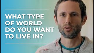 What Type Of World Do You Want To Live In? | Charles Eisenstein