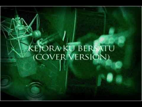 KEJORA KU BERSATU (COVER VERSION)