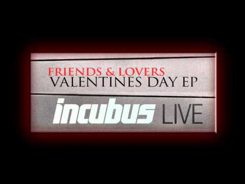 Incubus-I Miss You Live (Friends and Lovers, Valentine's Day EP)