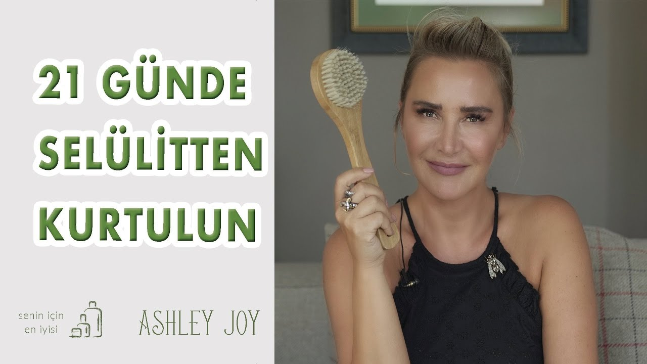 21 GÜNDE SELÜLİTLERİNİZDEN KURTULUN!   Senin İçin En İyisi   Ashley Joy