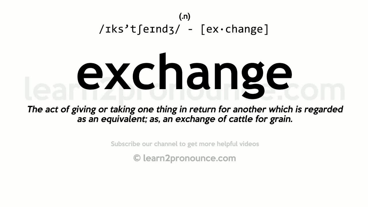 Pronunciation of Exchange  Definition of Exchange