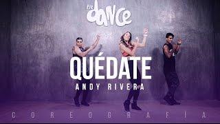 Quédate - Andy Rivera - Coreografía - FitDance Life