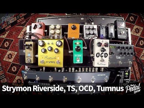 That Pedal Show – Strymon Riverside, OCD, Tube Screamer & Tumnus
