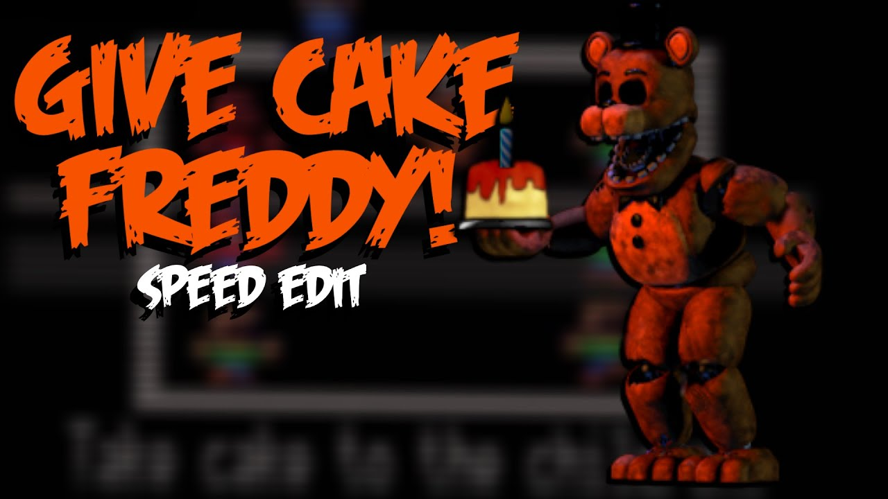 Quot Give Cake Quot Minigame Freddy Speed Edit Youtube