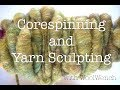 Corespinning and Yarn Sculpting