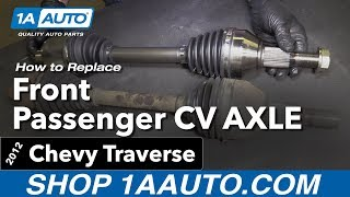 How to Replace Front Passenger CV Axle 09-14 Chevy Traverse
