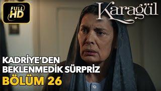 Karagül 26. Bölüm / Full HD (Tek Parça) -  Kadriye'den Beklenmedik Sürpriz