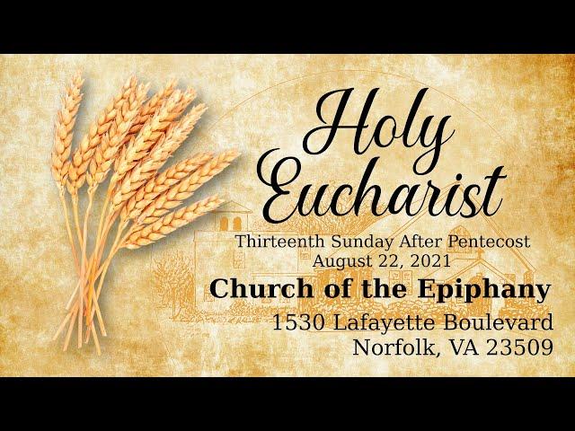 Holy Eucharist, Thirteenth Sunday After Pentecost - August 22, 2021