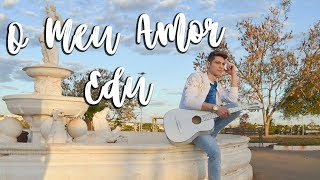 O Meu Amor - Edu (Videoclipe Oficial)