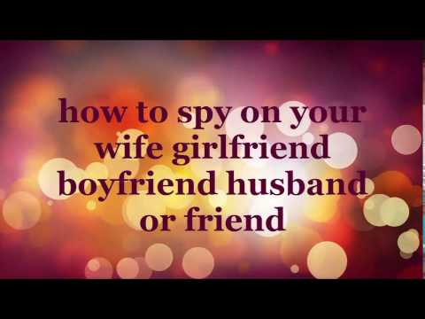 How To Spy On Your Wife Girlfriend Boyfriend Husband Or Friend  Mobile Part 1