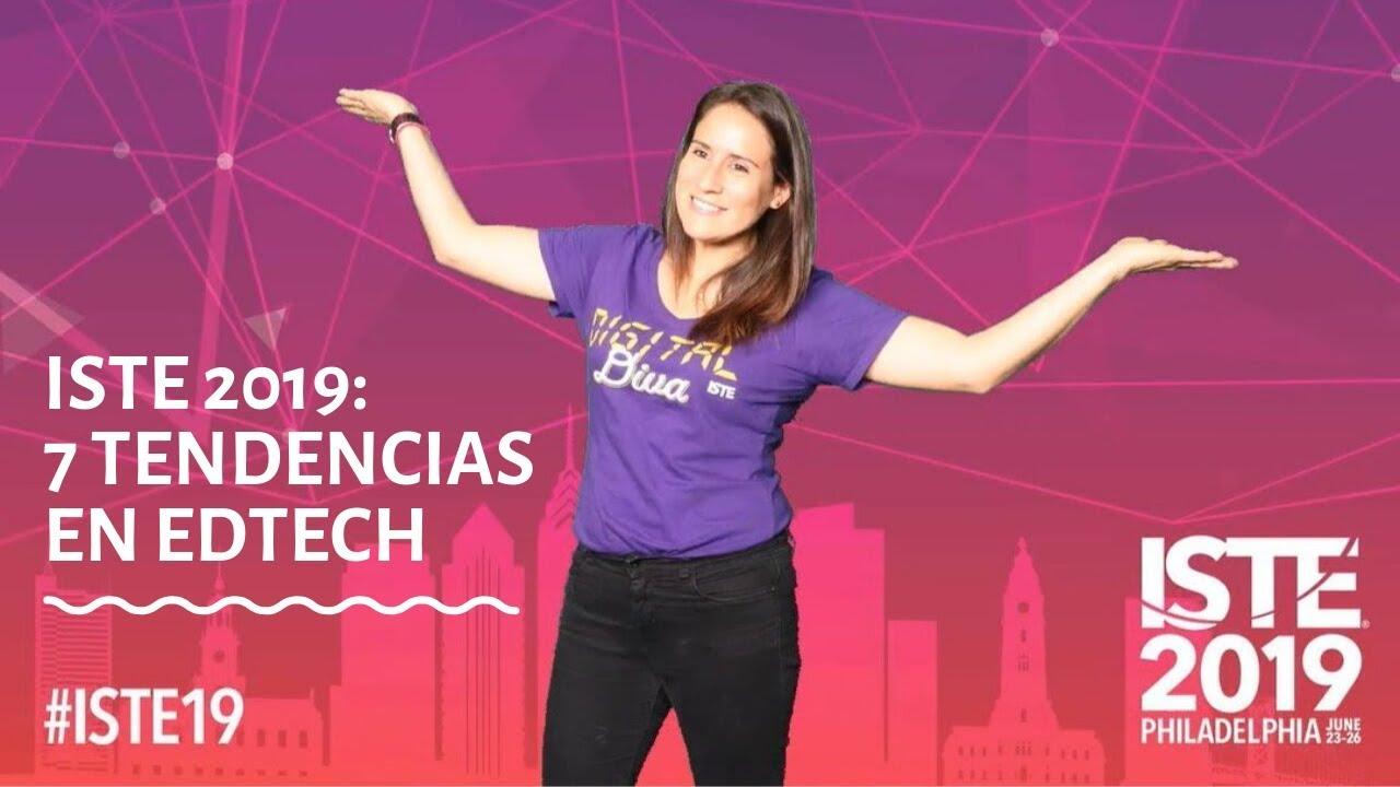 ISTE 2019: 7 tendencias en Edtech